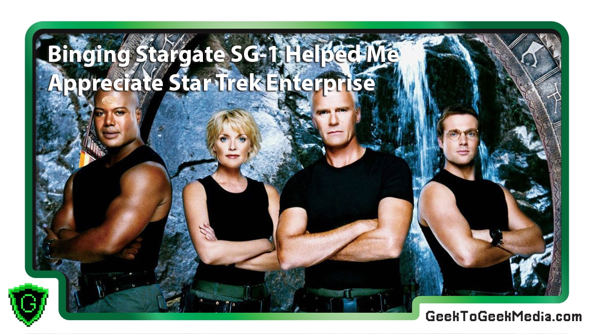 How Binging Stargate SG-1 Helped Me Like Star Trek: Enterprise