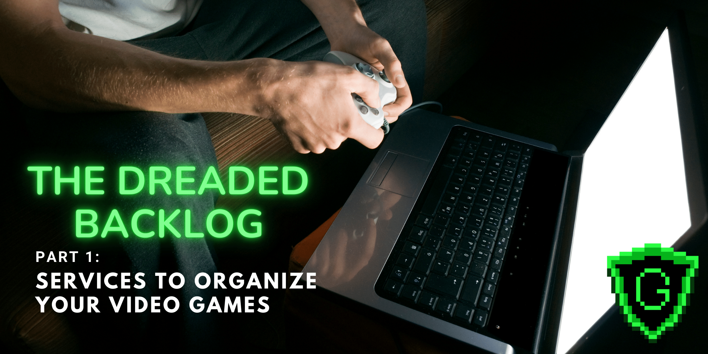 The Dreaded Backlog, Part 1: Services to Organize Your Video Games