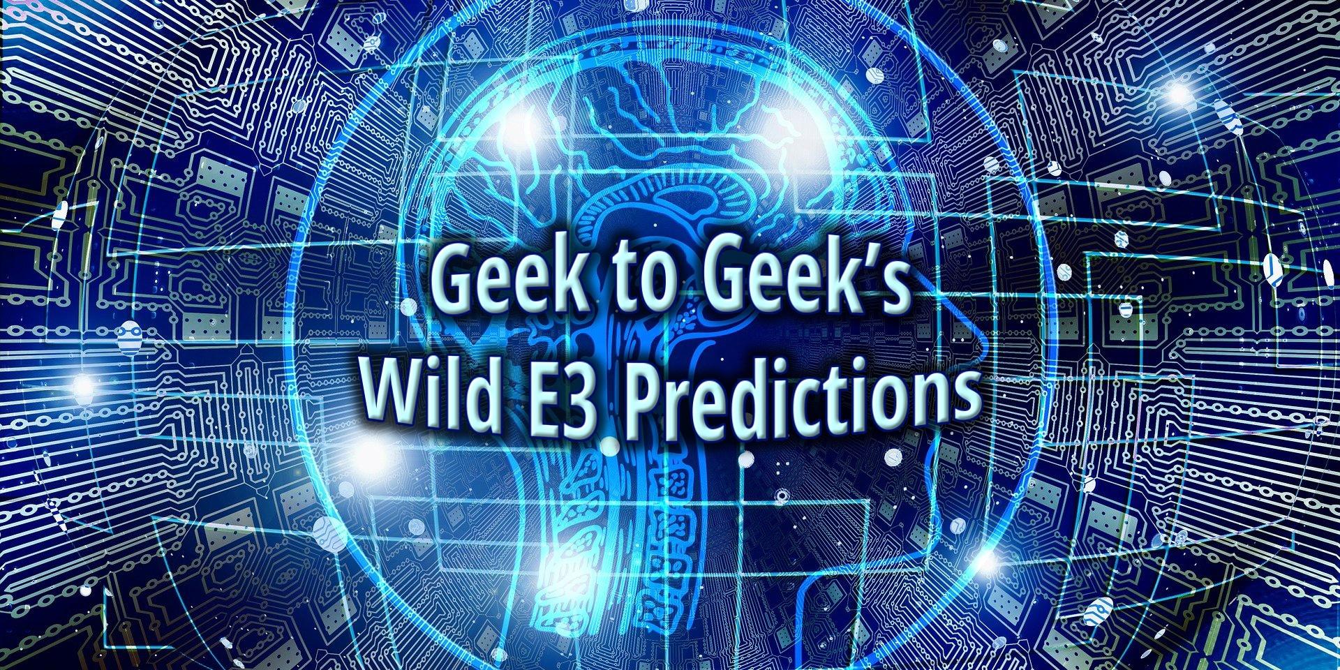 Our Wild E3 Predictions