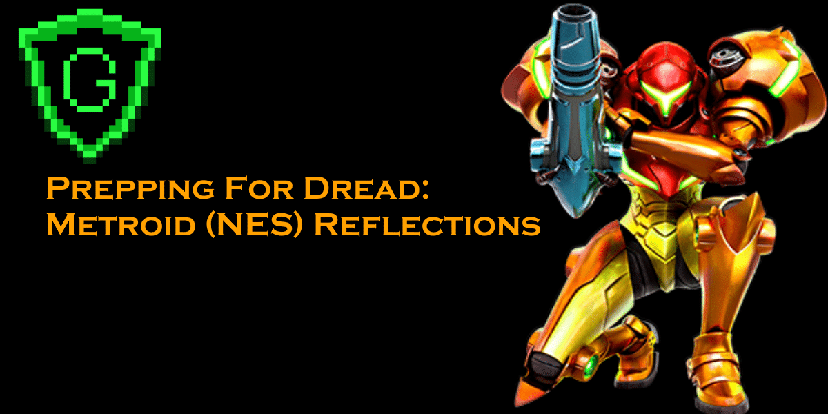 Prepping For Dread: Metroid (NES) Reflections